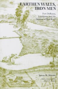 2007 Pate Award Winner -  Earthen Walls: Iron Men: Fort DeRussy, Louisiana and the Defense of the Red River by Steven Mayeux