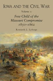 Kenneth Lyftogt wins 2019 A. M. Pate, Jr. Award in Civil War History for his book on <I>Iowa and the Civil War; Volume 1: Free Child of the Missouri Compromise 1850-1862</I>