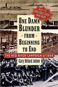 2005 Pate Award Winner - One Damn Blunder from Beginning to End: The Red River Campaign in 1864 by Gary D. Joiner